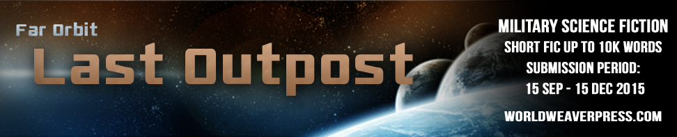 Last Outpost, Far Orbit, Bascomb James, World Weaver Press, Call for Submissions