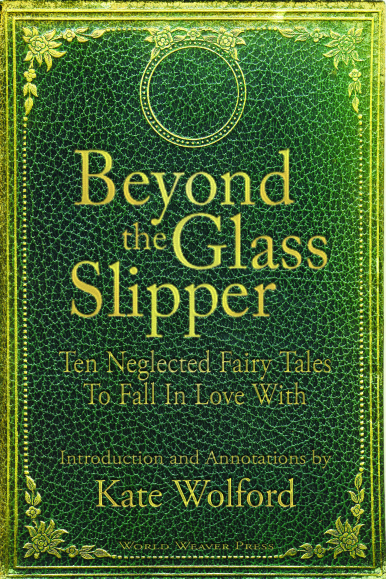Beyond the Glass Slipper: Ten Neglected Fairy Tales To Fall