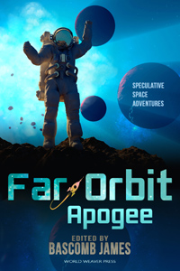 Far Orbit Apogee, Bascomb James, World Weaver Press, Keven R. Pittsinger, Jennifer Campbell-Hicks