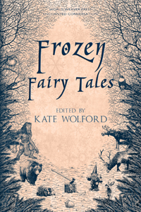 Frozen Fairy Tales, Kate Wolford, Enchanted Conversation, World Weaver Press, Christina Ruth Johnson, Lissa Sloan